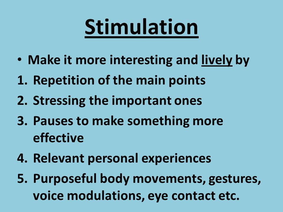 Stimulation Make it more interesting and lively by