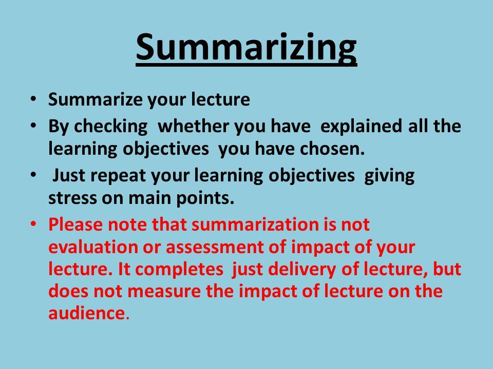 Summarizing Summarize your lecture