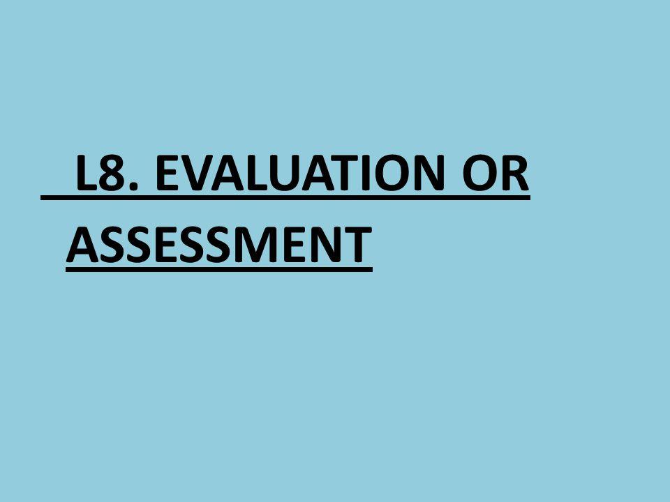 L8. EVALUATION OR ASSESSMENT
