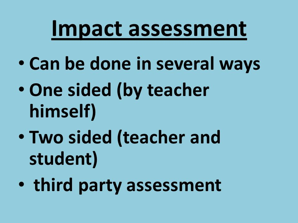 Impact assessment Can be done in several ways