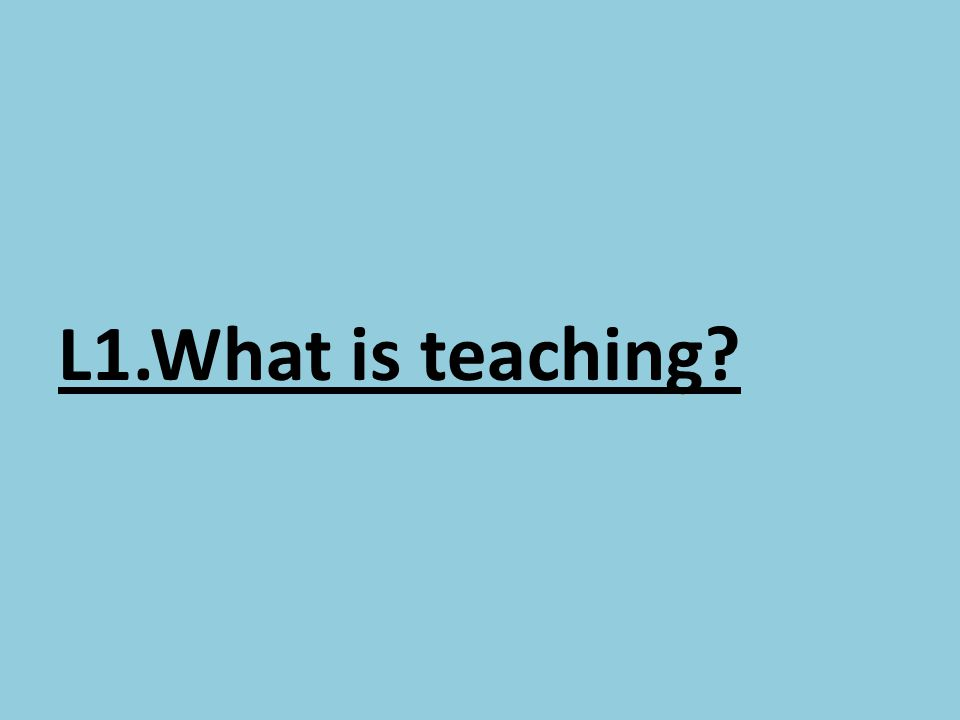 L1.What is teaching