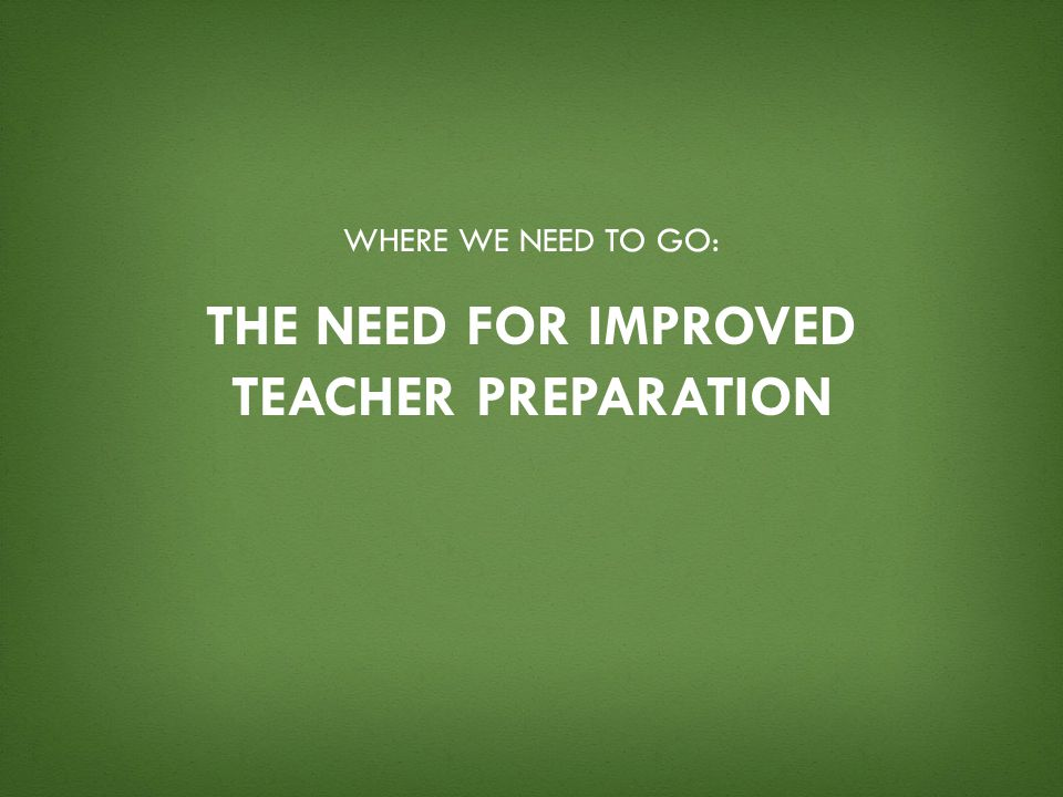 The need for improved teacher preparation