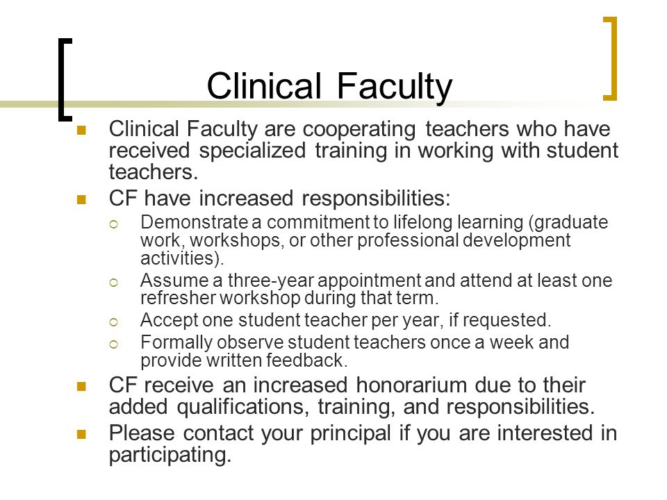 Clinical Faculty Clinical Faculty are cooperating teachers who have received specialized training in working with student teachers.