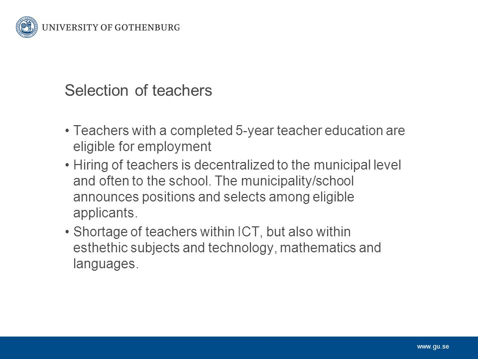 Selection of teachers Teachers with a completed 5-year teacher education are eligible for employment.