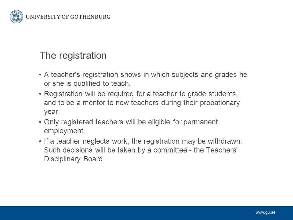The registration A teacher s registration shows in which subjects and grades he or she is qualified to teach.
