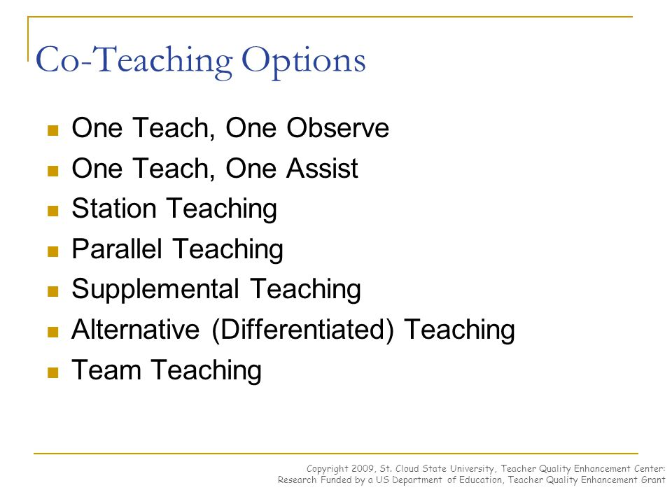 Co-Teaching Options One Teach, One Observe One Teach, One Assist