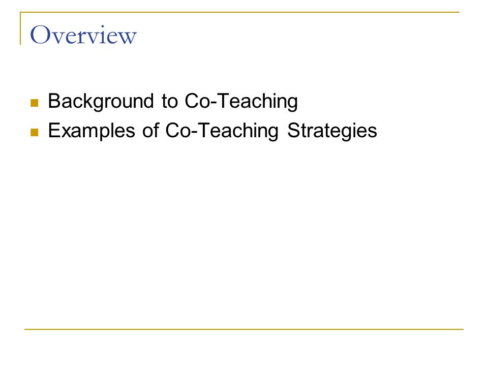 Overview Background to Co-Teaching Examples of Co-Teaching Strategies