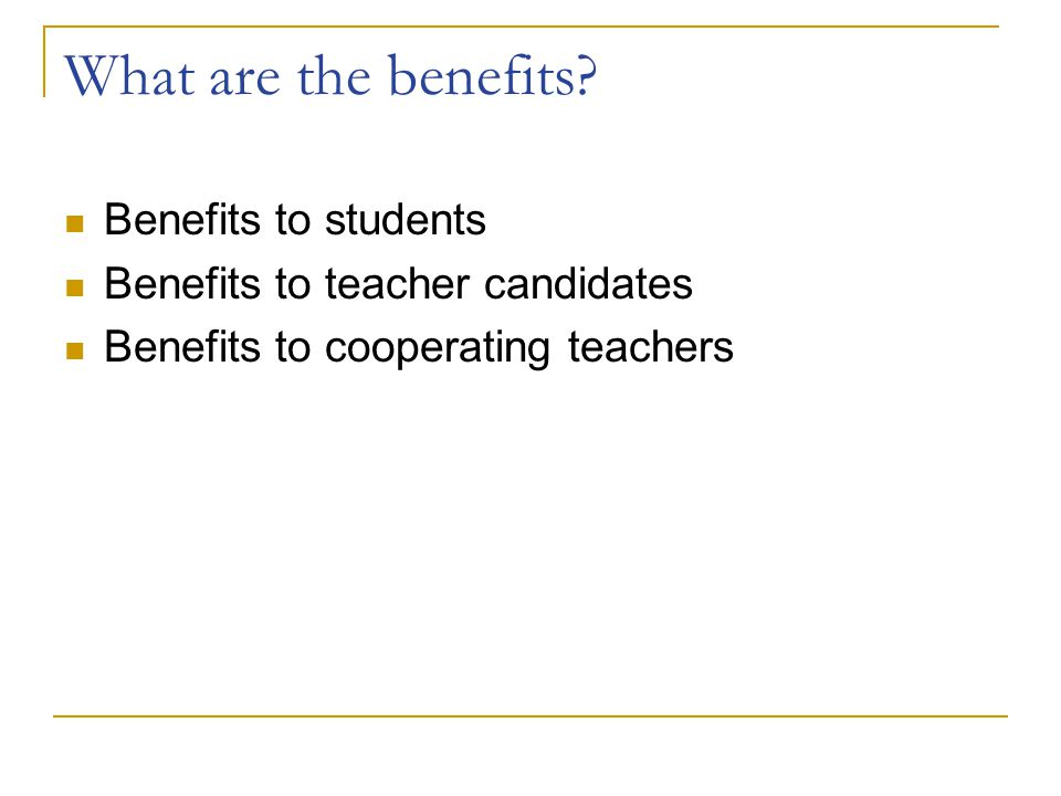 What are the benefits Benefits to students