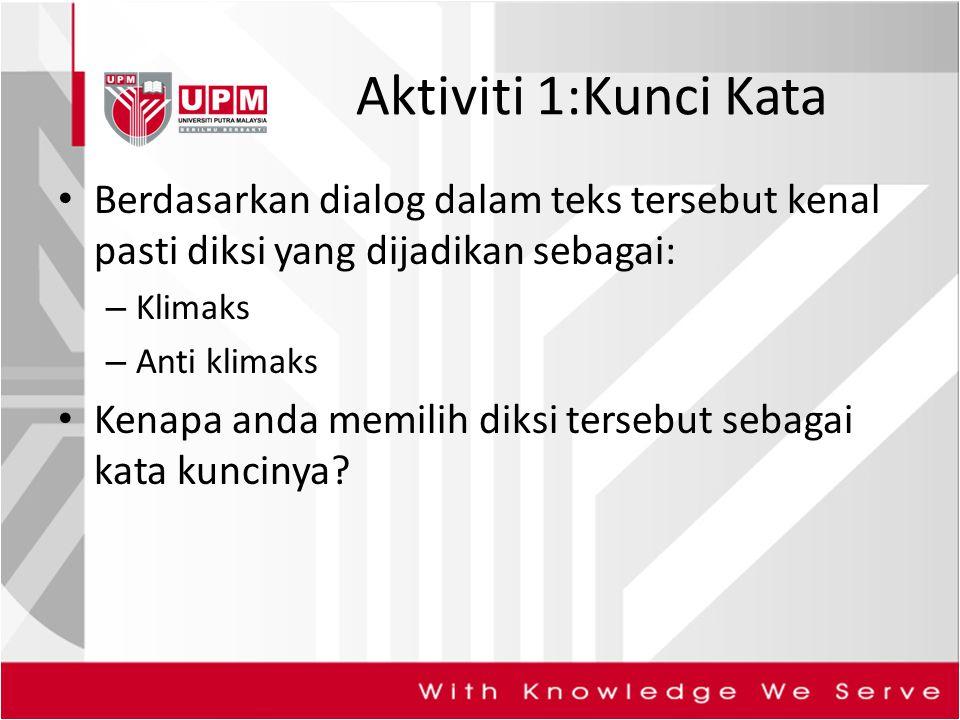 Aktiviti 1:Kunci Kata Berdasarkan dialog dalam teks tersebut kenal pasti diksi yang dijadikan sebagai:
