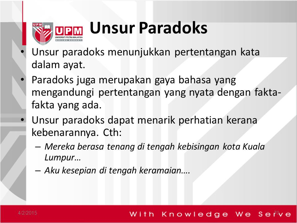 Unsur Paradoks Unsur paradoks menunjukkan pertentangan kata dalam ayat.