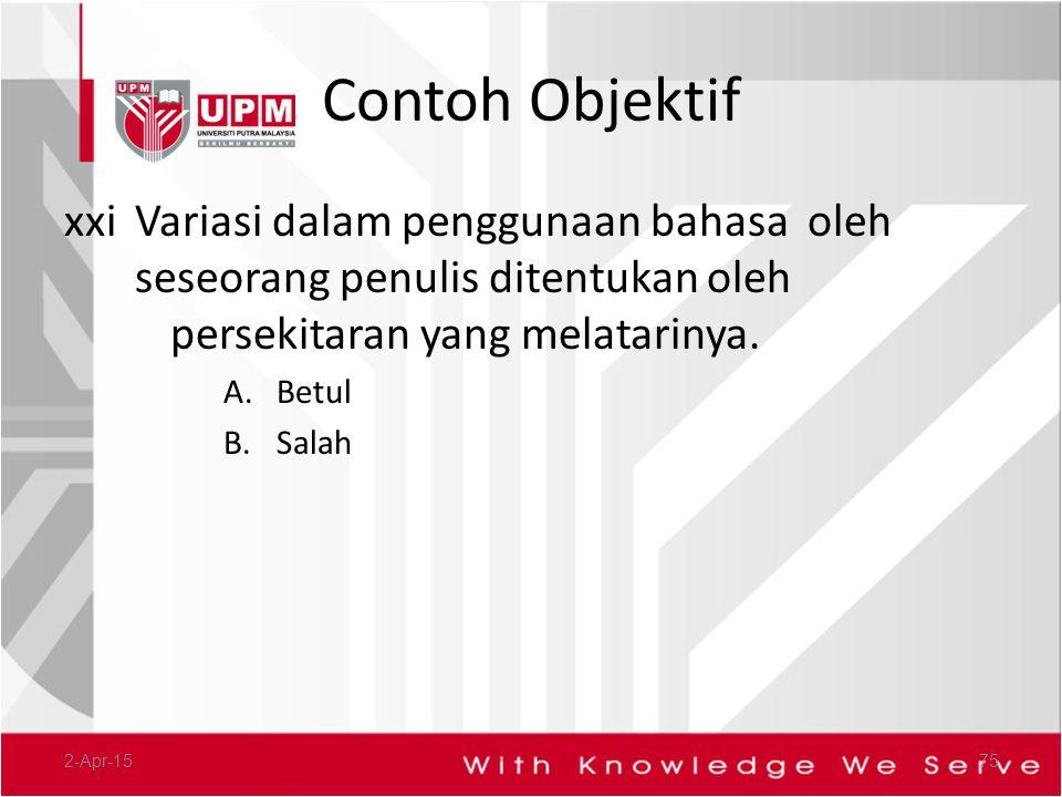 Contoh Objektif xxi Variasi dalam penggunaan bahasa oleh seseorang penulis ditentukan oleh persekitaran yang melatarinya.