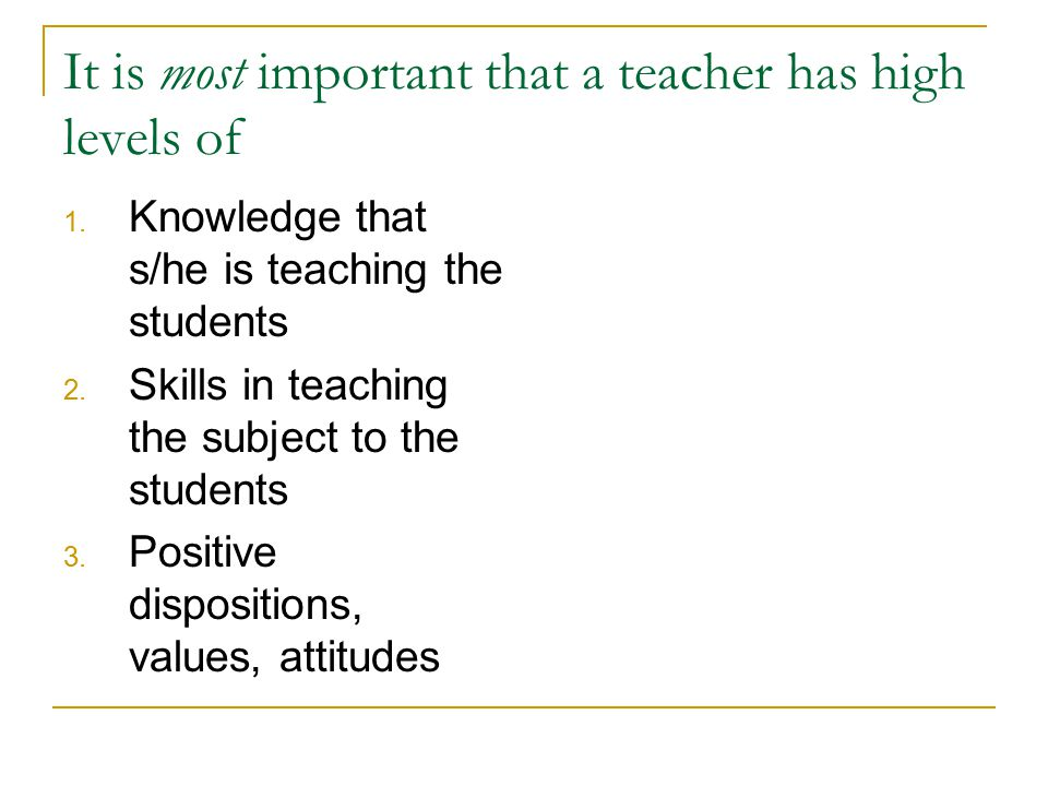It is most important that a teacher has high levels of