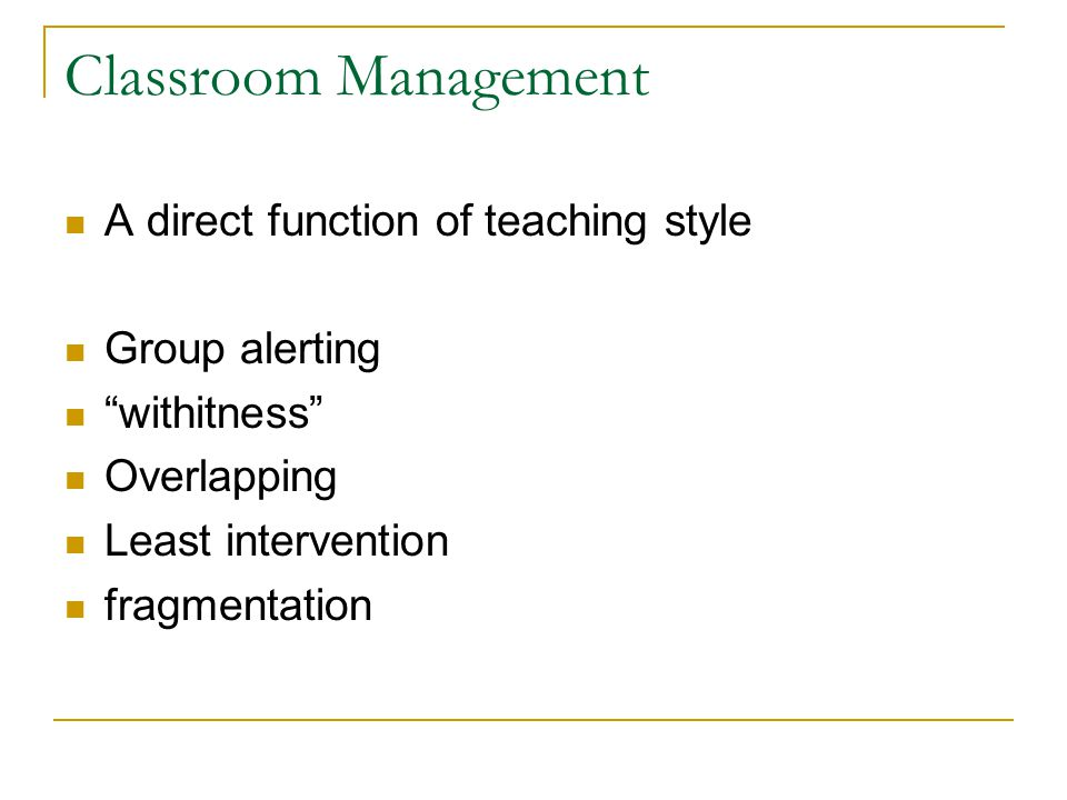 Classroom Management A direct function of teaching style