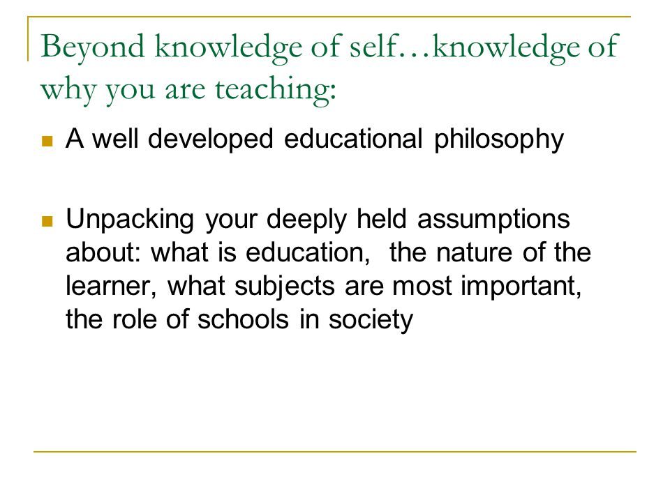 Beyond knowledge of self…knowledge of why you are teaching: