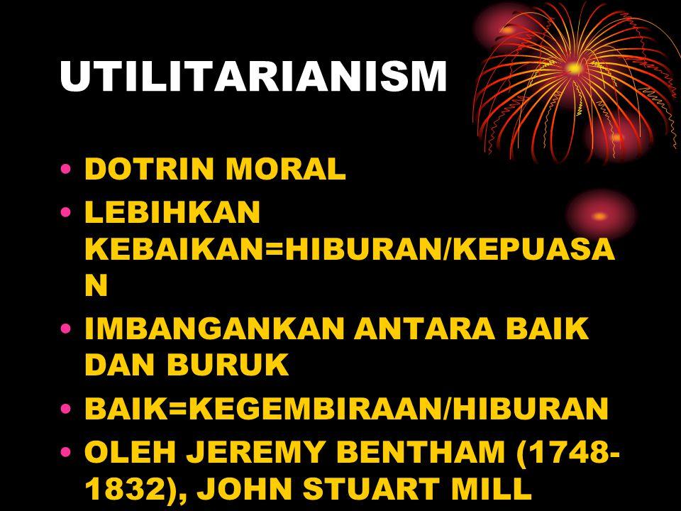 UTILITARIANISM DOTRIN MORAL LEBIHKAN KEBAIKAN=HIBURAN/KEPUASAN