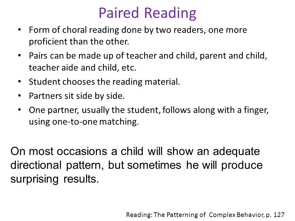Paired Reading Form of choral reading done by two readers, one more proficient than the other.