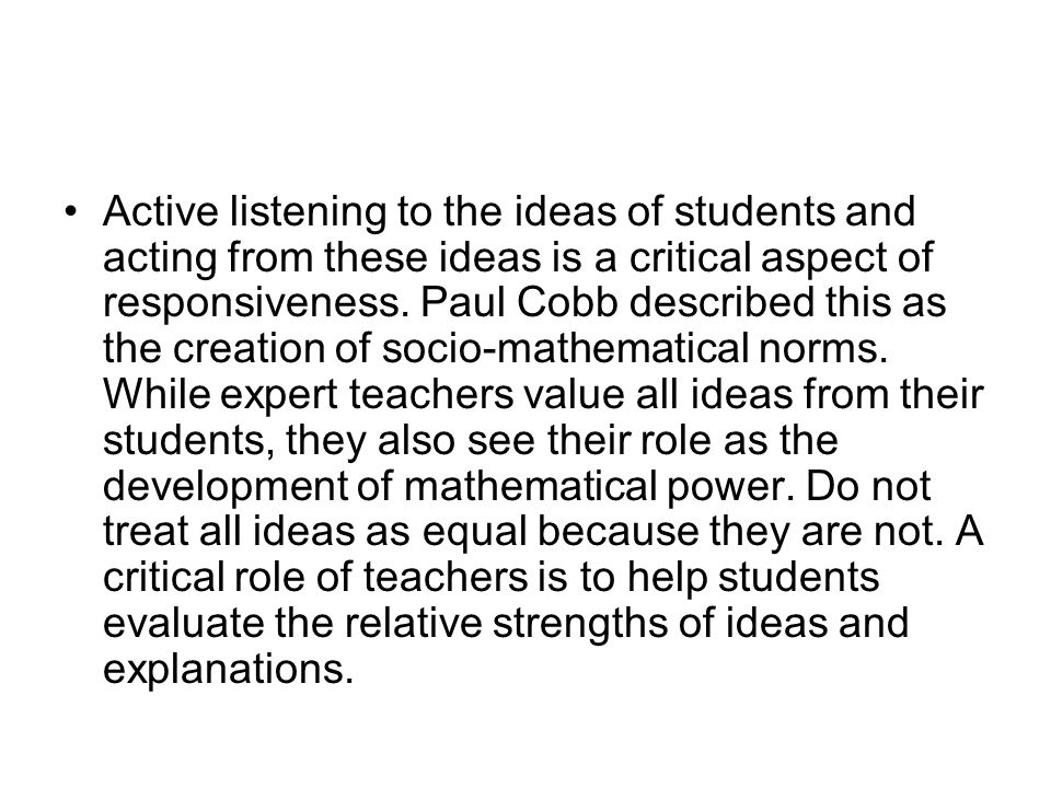 Active listening to the ideas of students and acting from these ideas is a critical aspect of responsiveness.