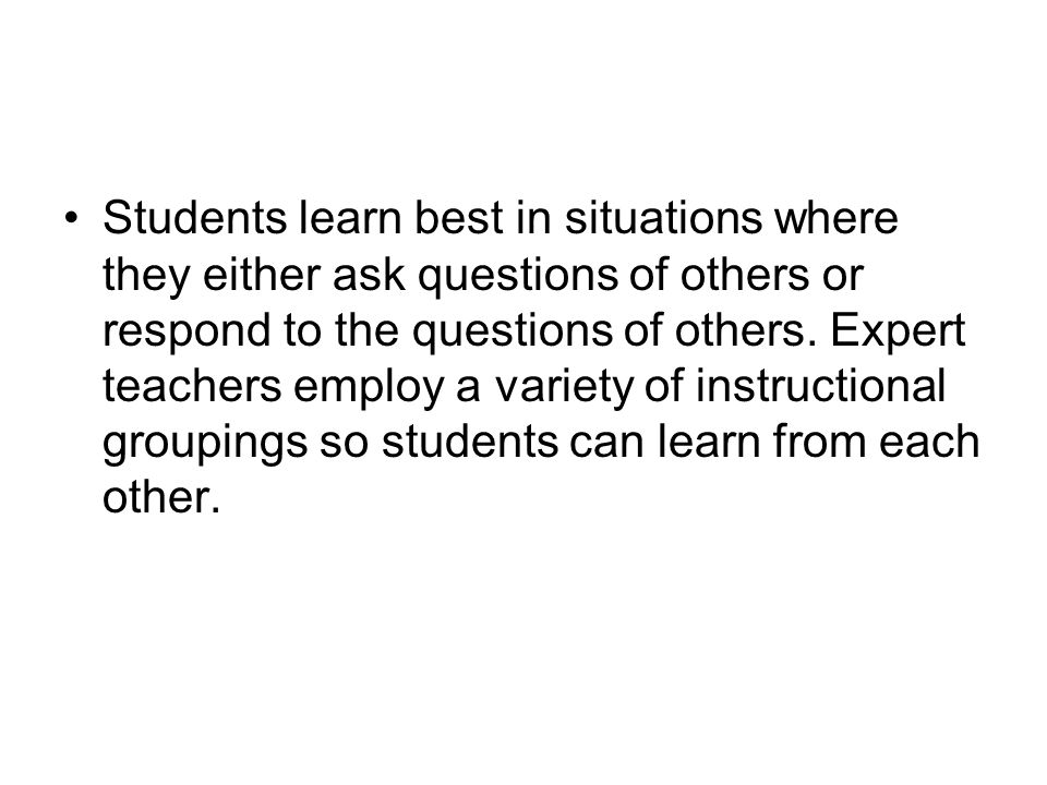 Students learn best in situations where they either ask questions of others or respond to the questions of others.