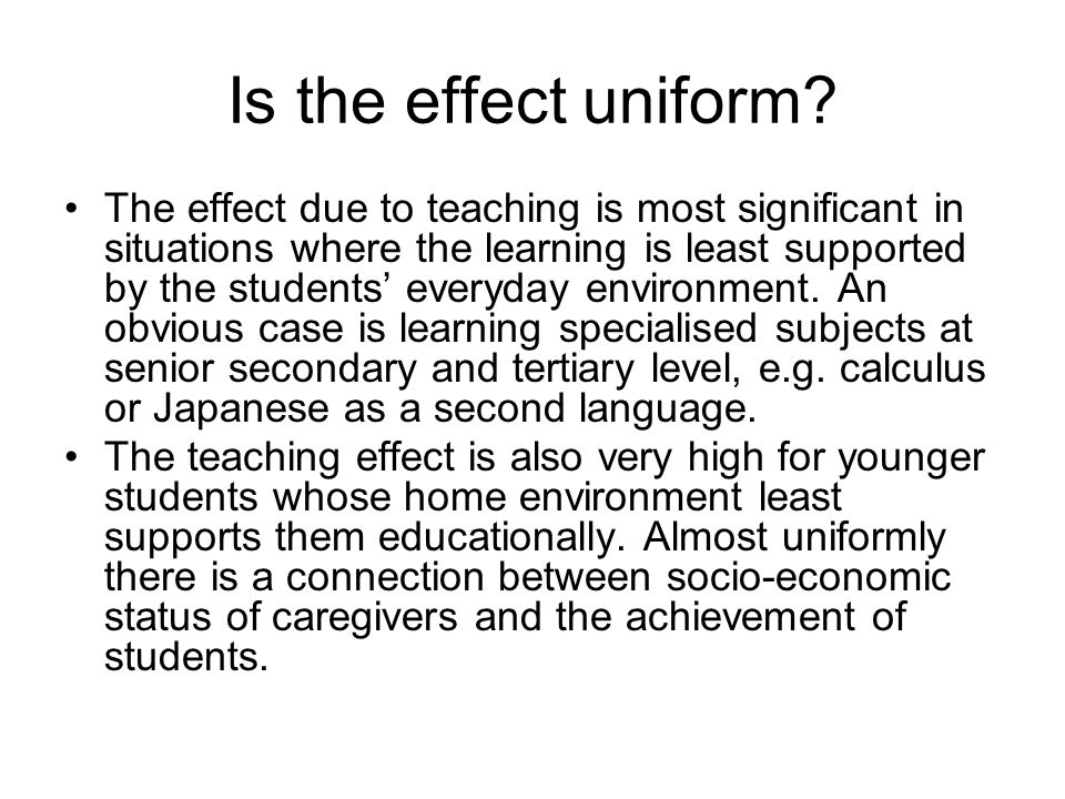 Is the effect uniform
