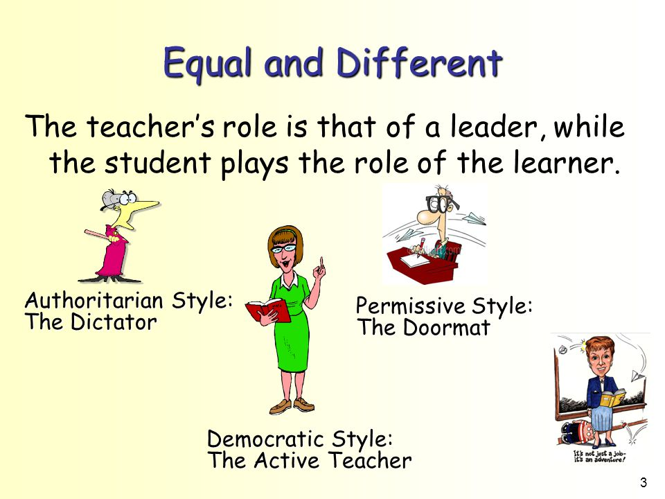Equal and Different The teacher's role is that of a leader, while the student plays the role of the learner.