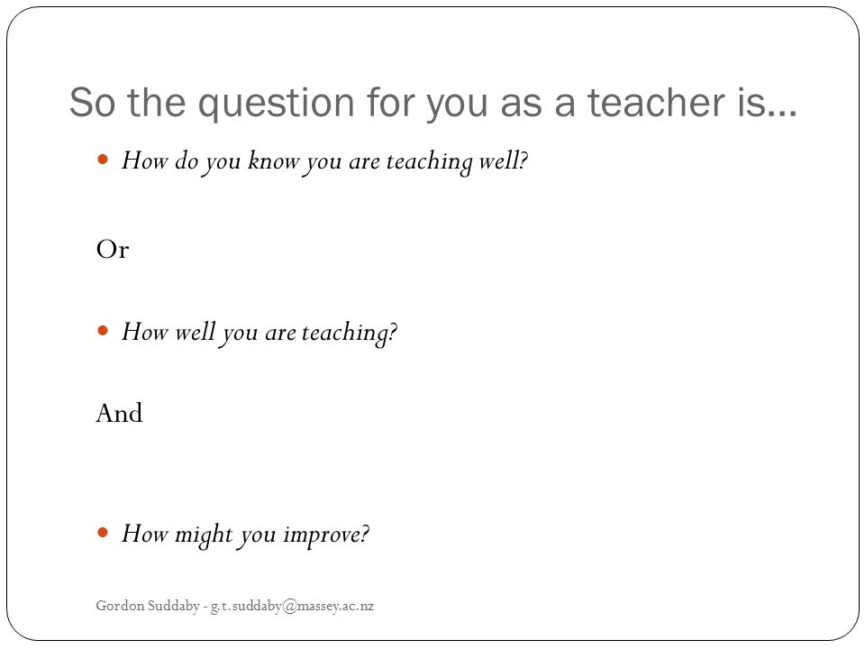 So the question for you as a teacher is...