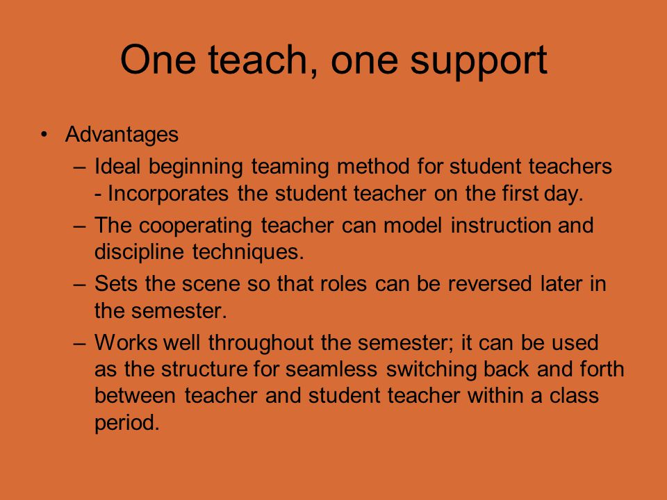 One teach, one support Advantages