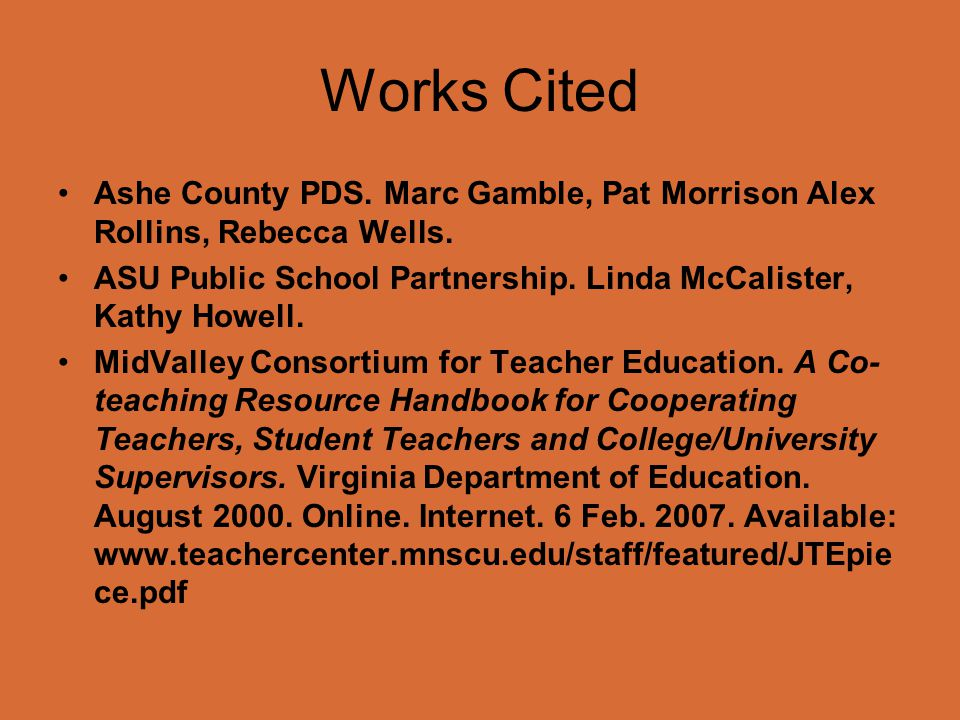 Works Cited Ashe County PDS. Marc Gamble, Pat Morrison Alex Rollins, Rebecca Wells. ASU Public School Partnership. Linda McCalister, Kathy Howell.