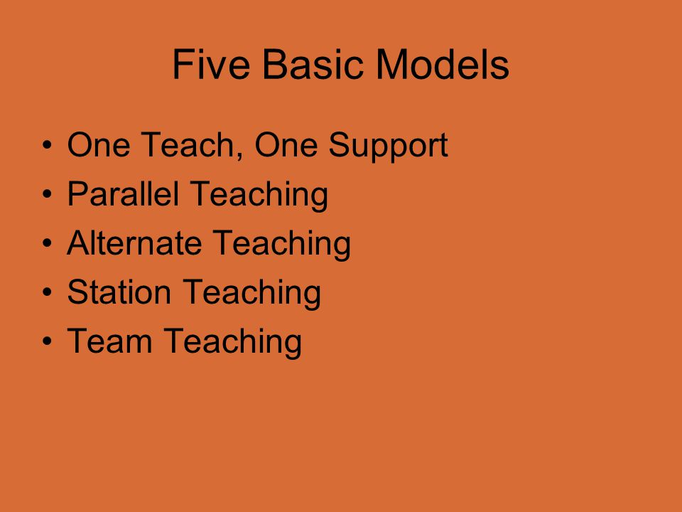 Five Basic Models One Teach, One Support Parallel Teaching
