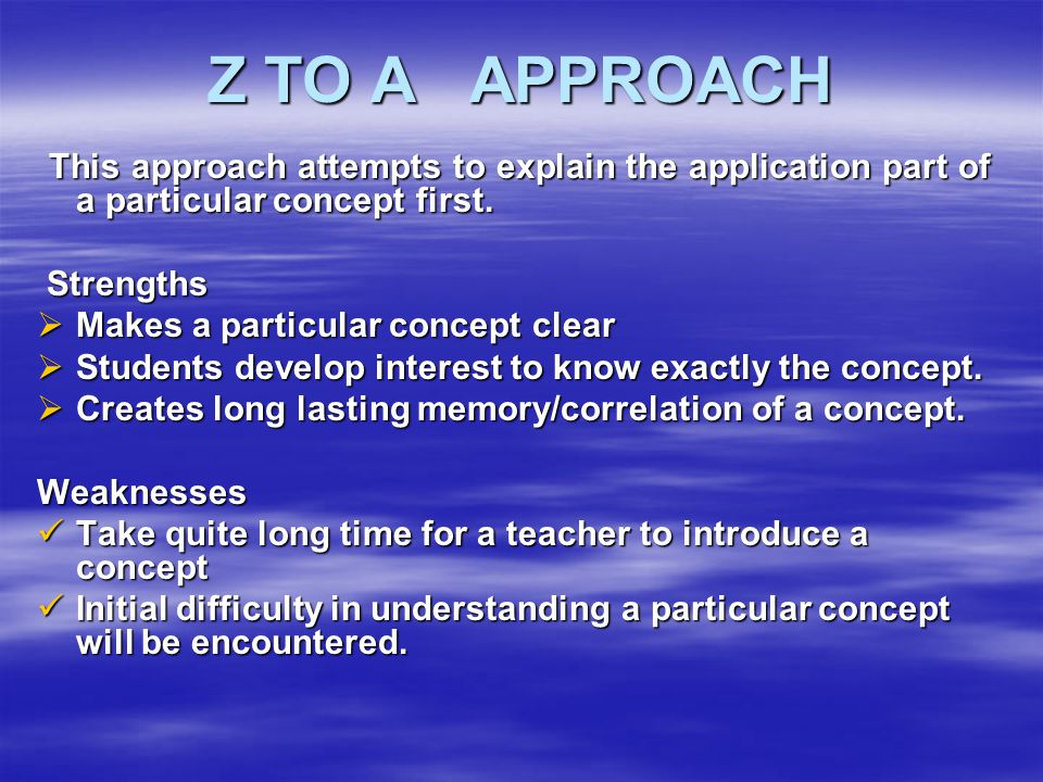 Z TO A APPROACH Strengths Makes a particular concept clear