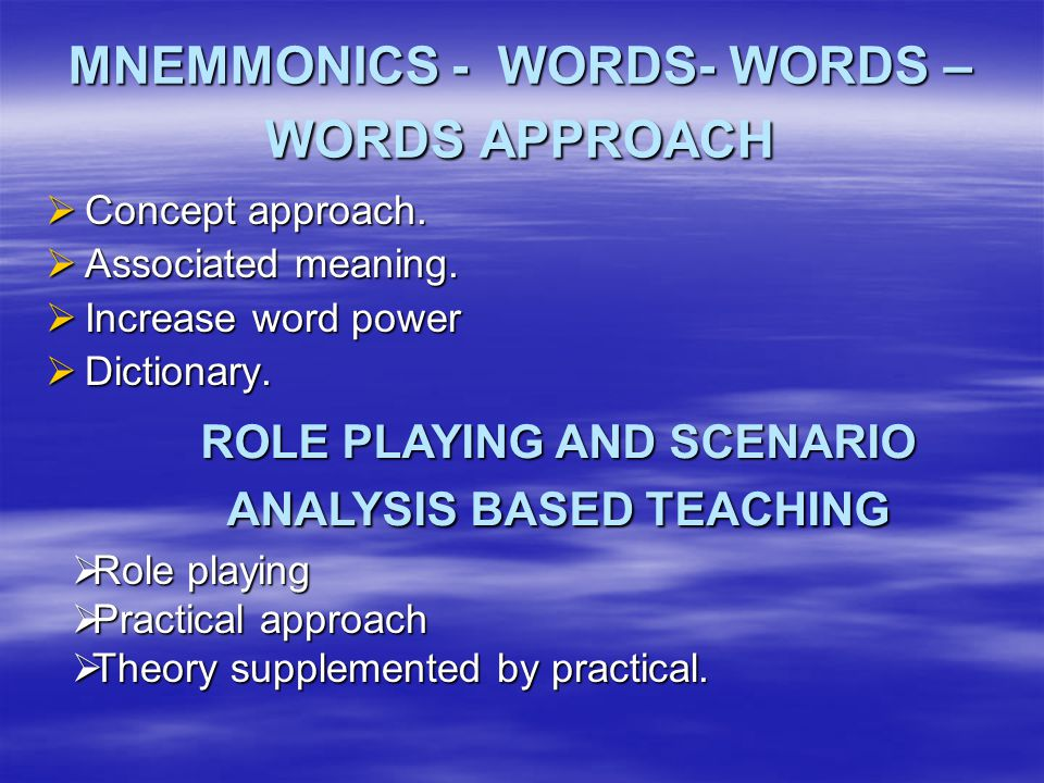 MNEMMONICS - WORDS- WORDS –WORDS APPROACH