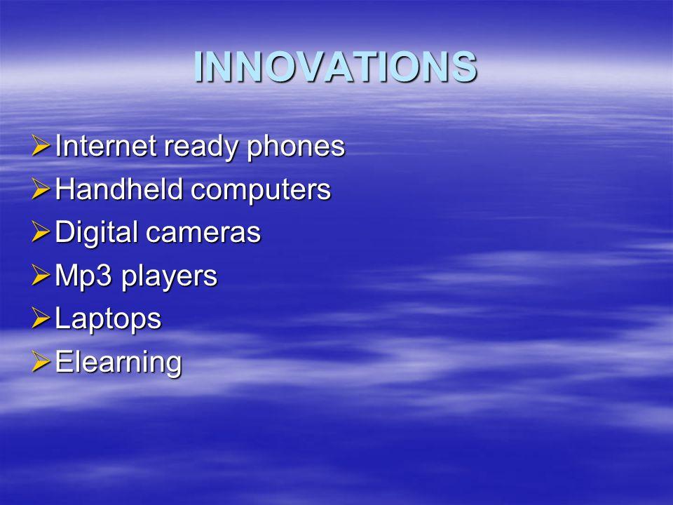 INNOVATIONS Internet ready phones Handheld computers Digital cameras