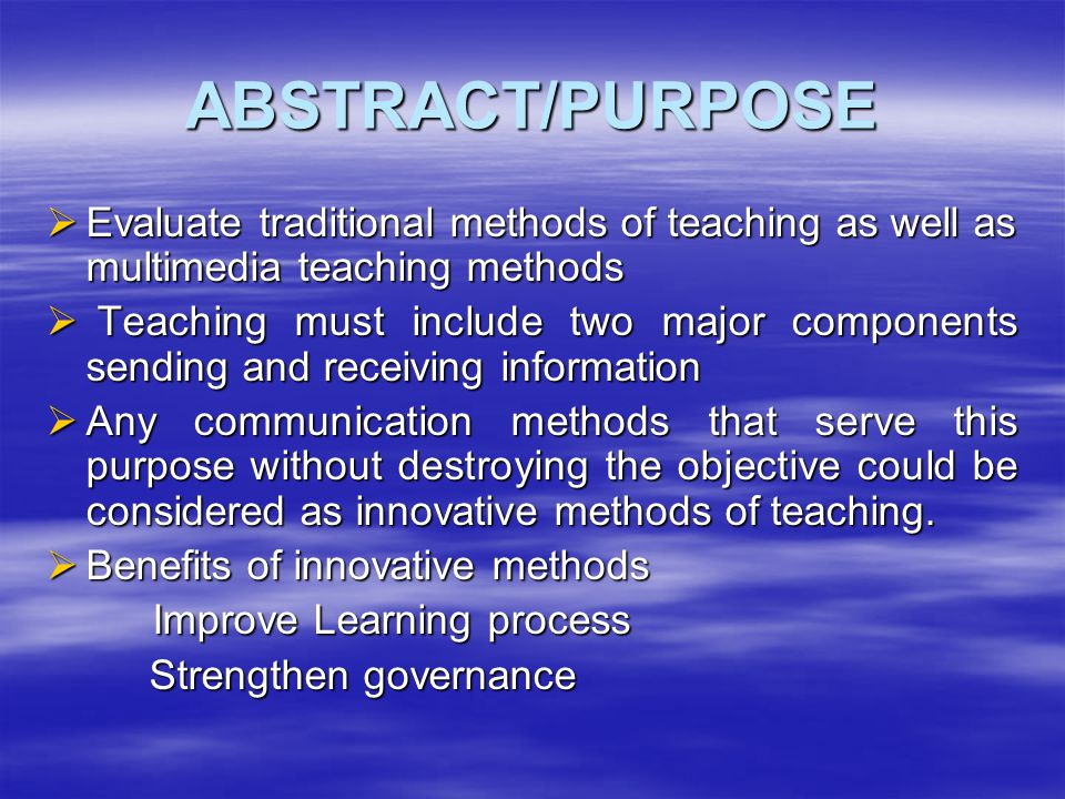 ABSTRACT/PURPOSE Evaluate traditional methods of teaching as well as multimedia teaching methods.