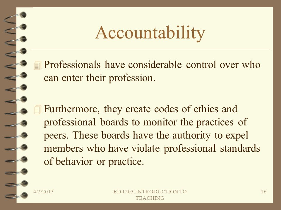 professional ethics and accountability of teachers education essay Accountability is a new addition to the vocabulary of public education it is used by school administrators, teacher institutions, classroom teachers, and the public general it is often quoted by parents and other people who have some business or something to do with teaching.