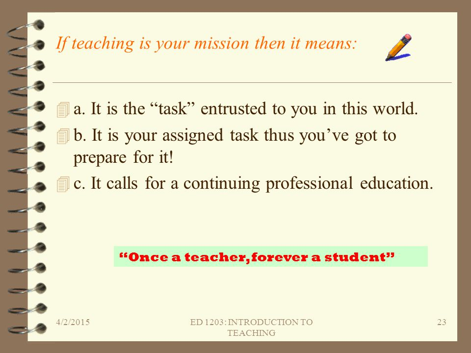 If teaching is your mission then it means:
