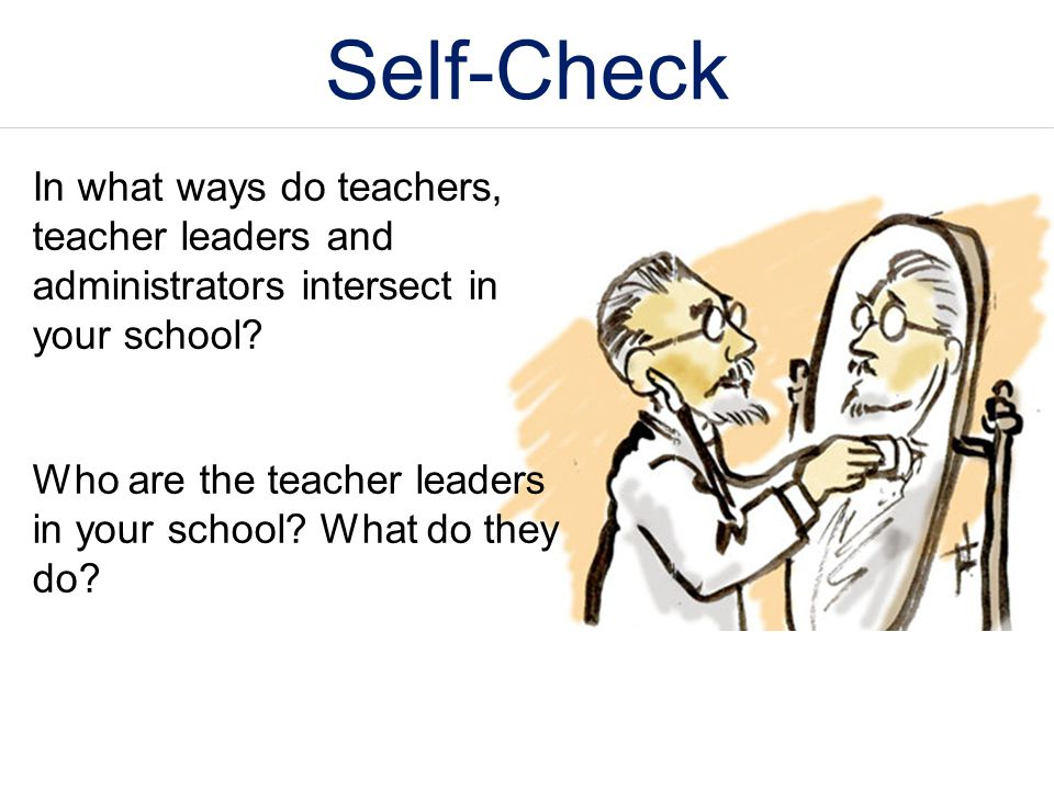 Self-Check In what ways do teachers, teacher leaders and administrators intersect in your school
