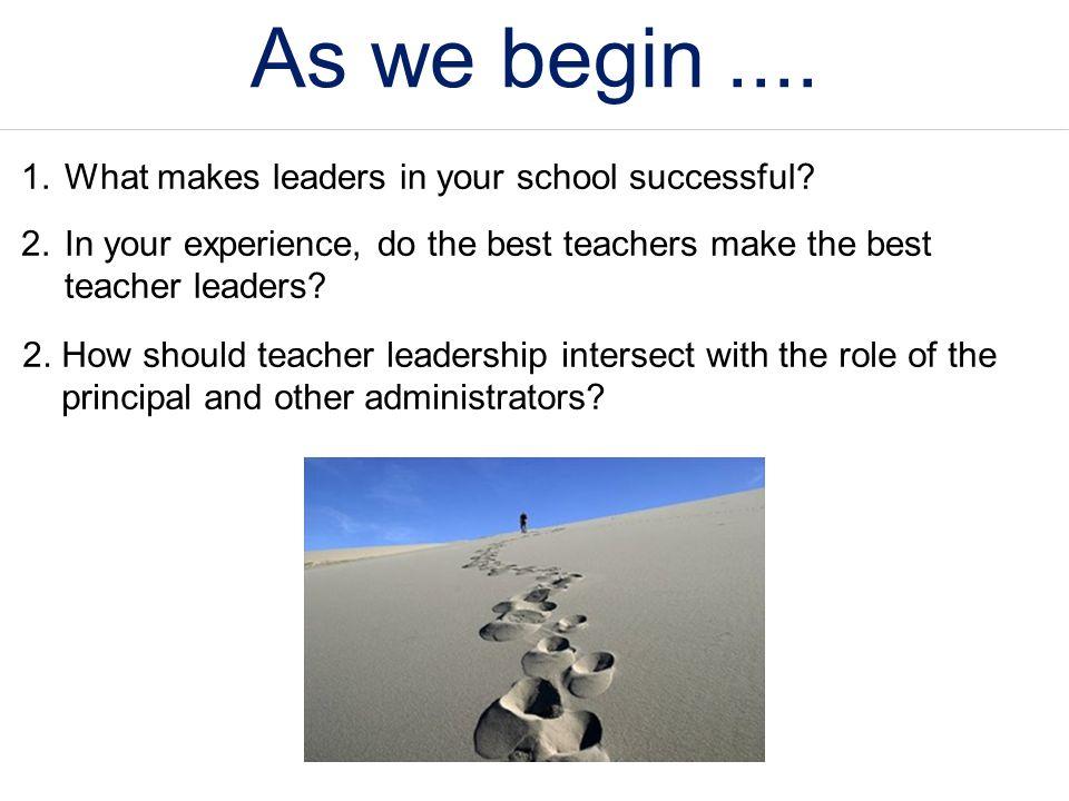 As we begin .... What makes leaders in your school successful