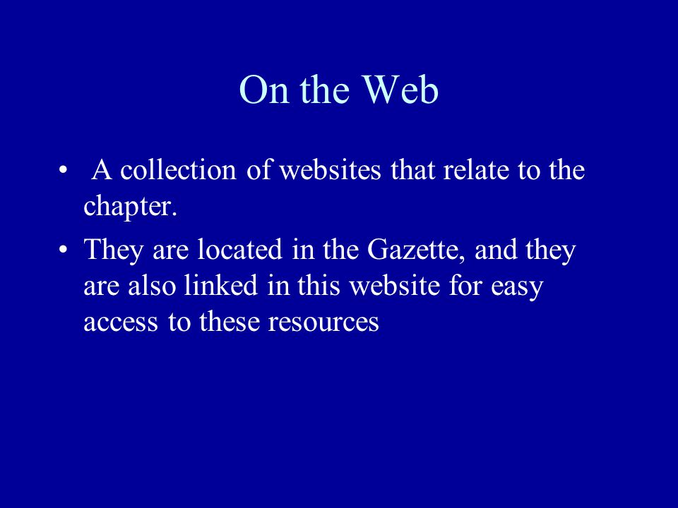On the Web A collection of websites that relate to the chapter.