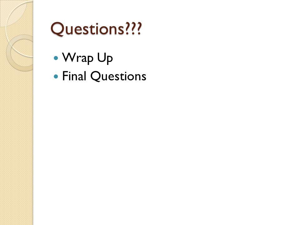 Questions Wrap Up Final Questions