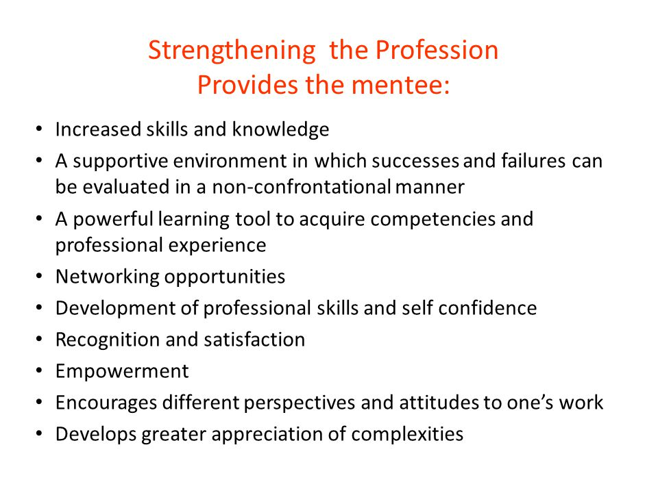 Strengthening the Profession Provides the mentee: