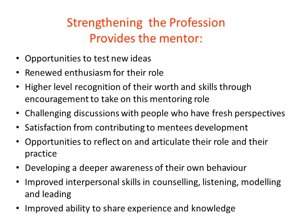 Strengthening the Profession Provides the mentor: