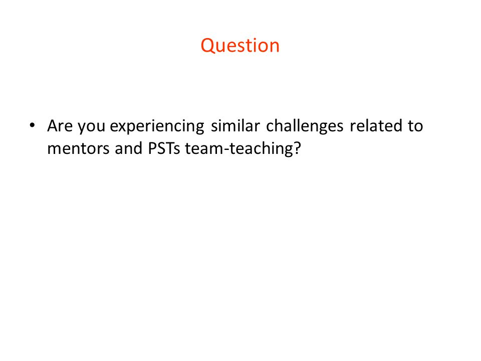 Question Are you experiencing similar challenges related to mentors and PSTs team-teaching.