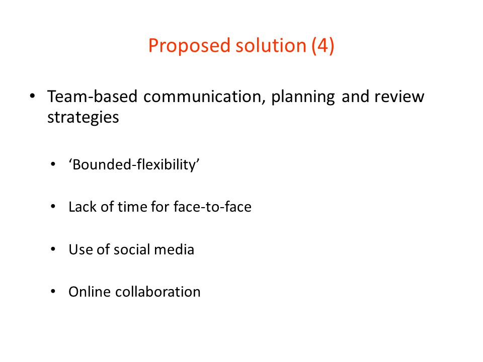 Proposed solution (4) Team-based communication, planning and review strategies. 'Bounded-flexibility'