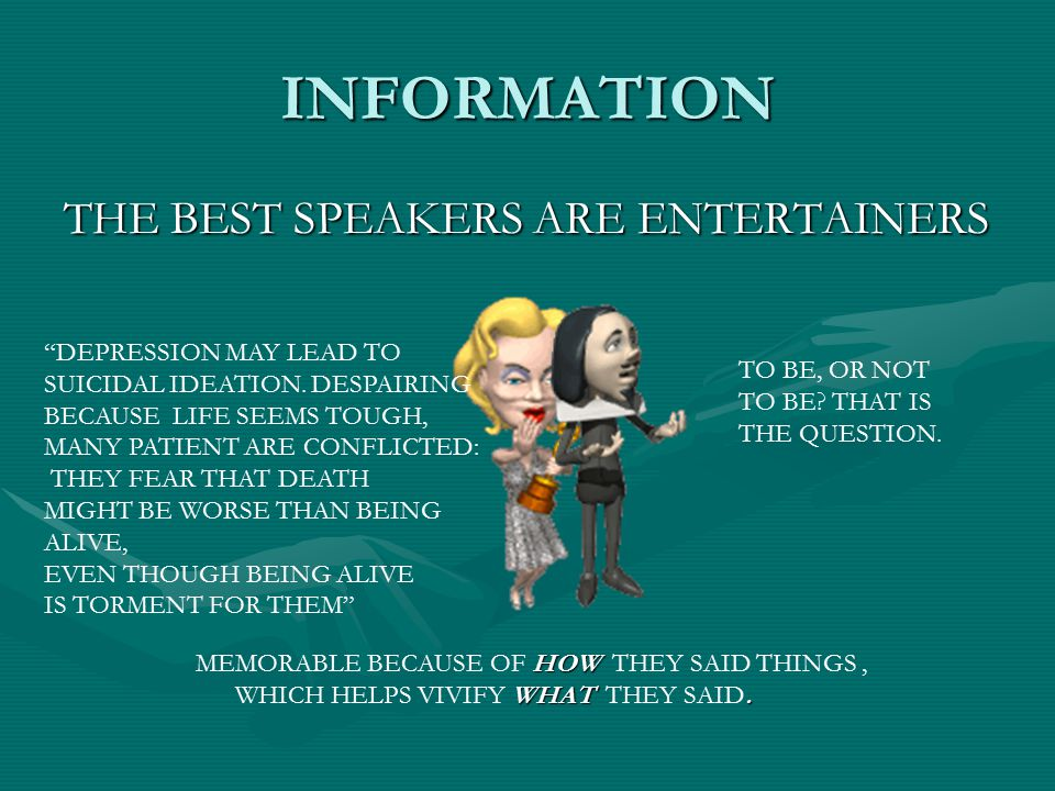 INFORMATION THE BEST SPEAKERS ARE ENTERTAINERS DEPRESSION MAY LEAD TO