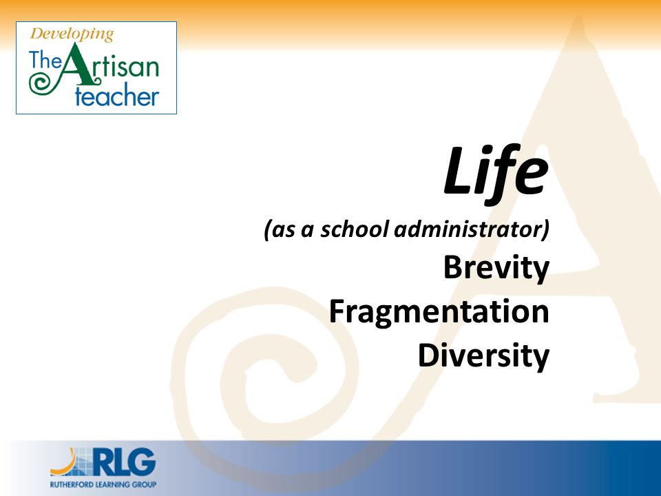 Life (as a school administrator) Brevity Fragmentation Diversity