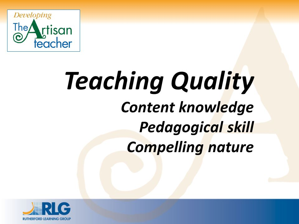 Teaching Quality Content knowledge Pedagogical skill Compelling nature