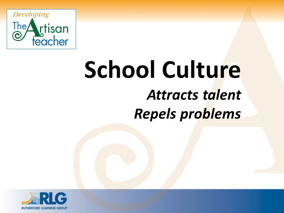School Culture Attracts talent Repels problems