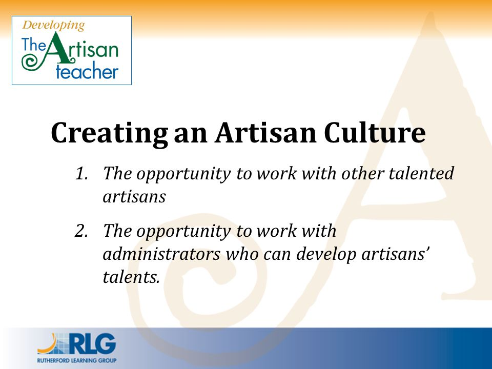 Creating an Artisan Culture What is an Artisan Teacher