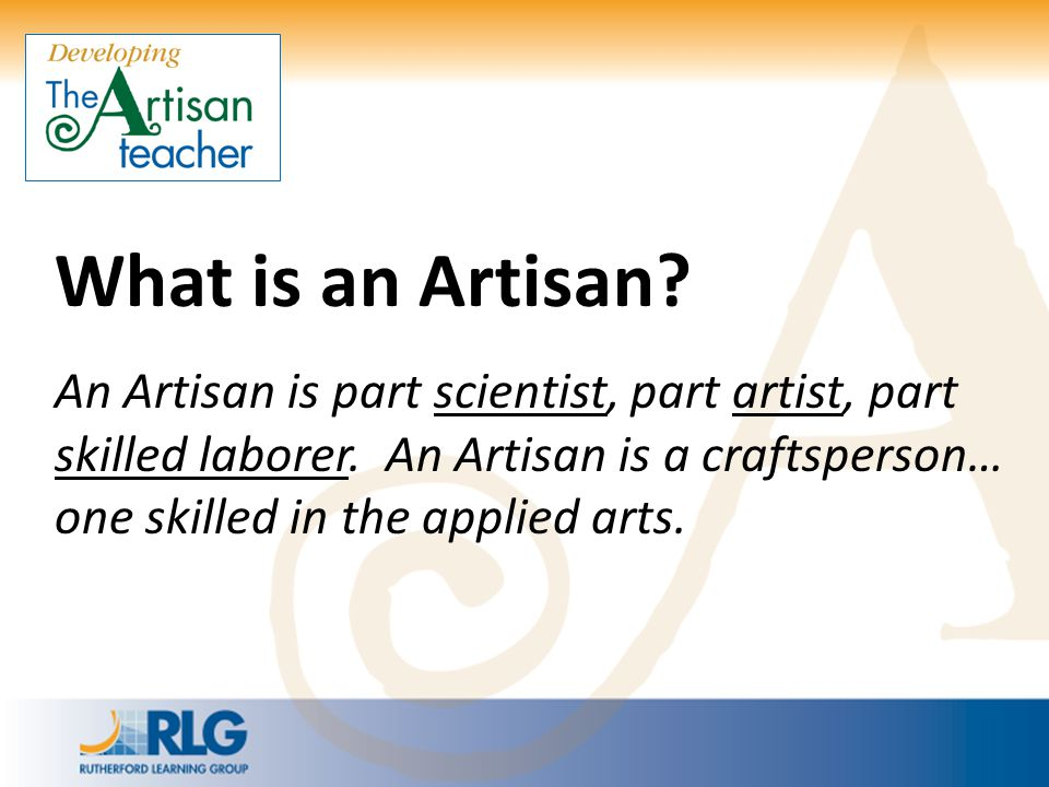What is an Artisan What is an Artisan Teacher