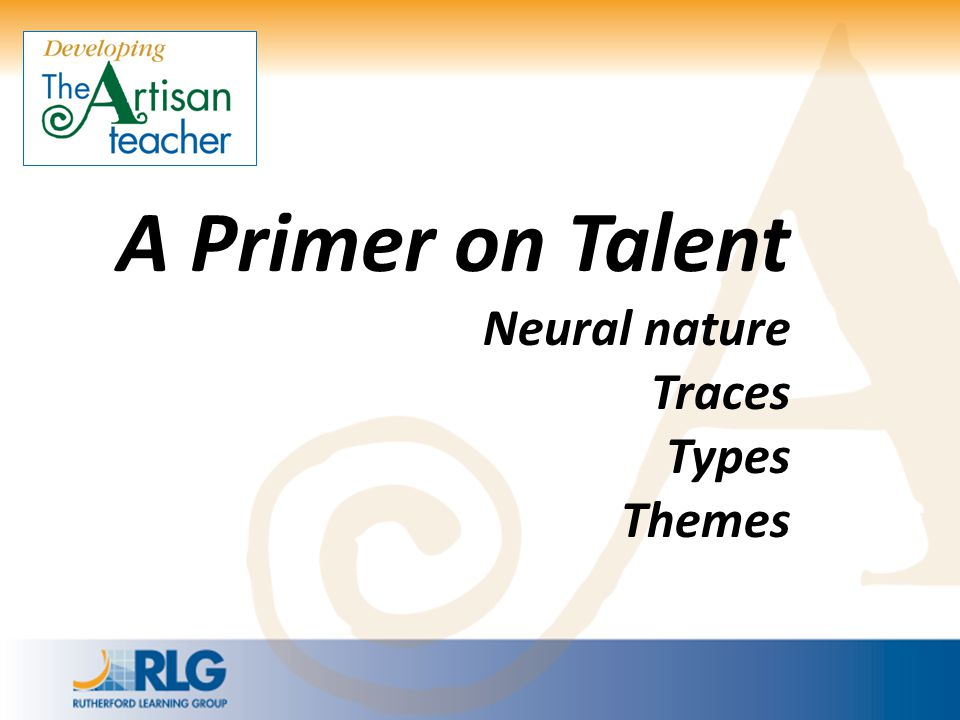 A Primer on Talent Neural nature Traces Types Themes