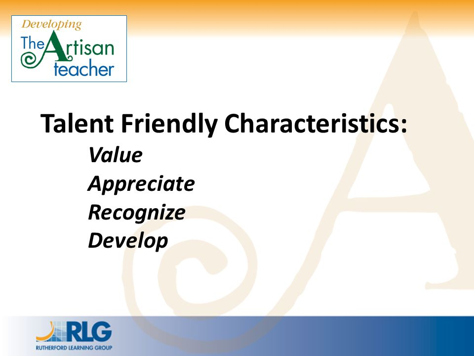 Talent Friendly Characteristics: